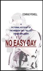 """No Easy Day: A Fictional Account of the Mission that """"Killed"""" Osama Bin Laden by Conrad Powell"""