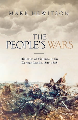 The People's Wars Histories of Violence in the German Lands,  1820-1888