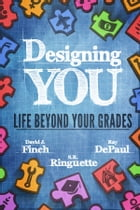 Designing YOU - Life Beyond Your Grades by David J. Finch