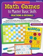 Math Games to Master Basic Skills: Fractions & Decimals: Familiar and Flexible Games With Dozens of…