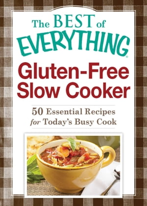 Gluten-Free Slow Cooker 50 Essential Recipes for Today?s Busy Cook