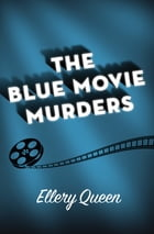The Blue Movie Murders by Ellery Queen