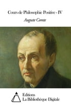Cours de Philosophie Positive - IV by Auguste Comte