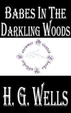 Babes in the Darkling Wood by H.G. Wells