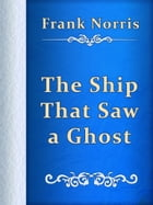 The Ship That Saw a Ghost by Frank Norris