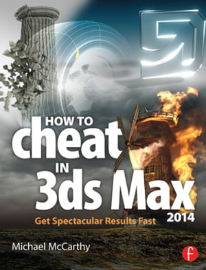 How to Cheat in 3ds Max 2014 Get Spectacular Results Fast