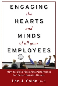 Engaging the Hearts and Minds of All Your Employees: How to Ignite Passionate Performance for…