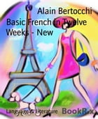 Basic French in Twelve Weeks - New by Alain Bertocchi