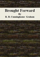 Brought Forward by R. B. Cunninghame Graham