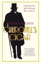 Churchill's Cigar: A Lifelong Love Affair Through War and Peace