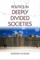 Politics in Deeply Divided Societies
