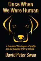 Once When We Were Human by David Peter Swan