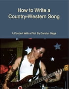 How to Write a Country-Western Song: A Concert With a Plot