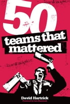 50 Teams That Mattered by David Hartrick
