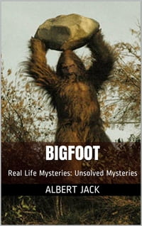 Bigfoot: Real Life Mysteries: Unsolved Mysteries