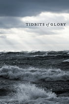 Tidbits of Glory by Mike Belvedere