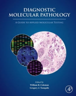 Book Diagnostic Molecular Pathology: A Guide to Applied Molecular Testing by William B. Coleman