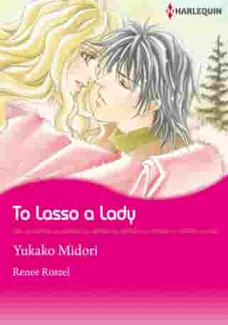 To Lasso A Lady (Harlequin Comics): Harlequin Comics by Renne Roszel