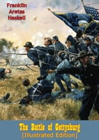 The Battle of Gettysburg [Illustrated Edition] by Franklin Aretas Haskell