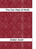 The Fair Mad of Perth by Walter Scott