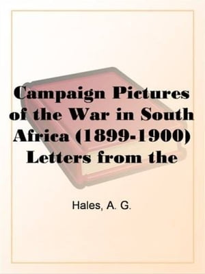 Campaign Pictures Of The War In South Africa (1899-1900) by A. G. Hales