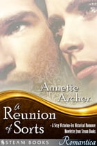 A Reunion of Sorts - A Sexy Victorian-Era Historical Romance Novelette from Steam Books by Annette Archer
