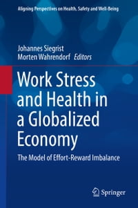 Work Stress and Health in a Globalized Economy: The Model of Effort-Reward Imbalance
