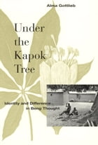 Under the Kapok Tree: Identity and Difference in Beng Thought by Alma Gottlieb