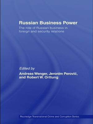 Russian Business Power The Role of Russian Business in Foreign and Security Relations