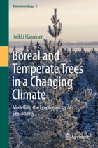 Boreal and Temperate Trees in a Changing Climate: Modelling the Ecophysiology of Seasonality by Heikki Hänninen