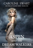 Aspen and the Dream Walkers by Caroline Swart