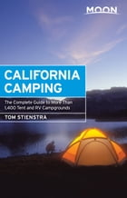 Moon California Camping: The Complete Guide to More Than 1,400 Tent and RV Campgrounds by Tom Stienstra