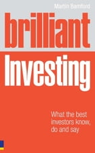Brilliant Investing: What the best investors know, say and do by Martin Bamford