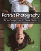 Portrait Photography: From Snapshots to Great Shots by Erik Valind