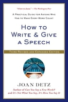 How to Write and Give a Speech: A Practical Guide for Anyone Who Has to Make Every Word Count