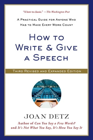 How to Write and Give a Speech A Practical Guide for Anyone Who Has to Make Every Word Count