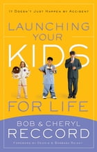 Launching Your Kids for Life: A Successful Journey to Adulthood Doesn't Just Happen by Accident by Bob Reccord
