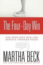 The Four-Day Win: End Your Diet War and Achieve Thinner Peace by Martha Beck