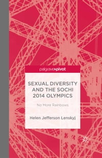 Sexual Diversity and the Sochi 2014 Olympics: No More Rainbows