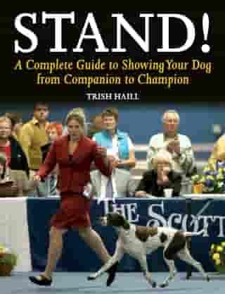 Stand!: A Complete Guide to Showing Your Dog from Companion to Champion by Trish Haill