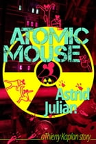 Atomic Mouse: a Thierry Kaplan story by Astrid Julian