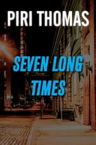 7 Long Times by Piri Thomas