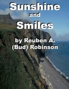 Sunshine and Smiles by Reuben A. (Bud) Robinson