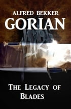 Gorian - The Legacy of Blades by Alfred Bekker