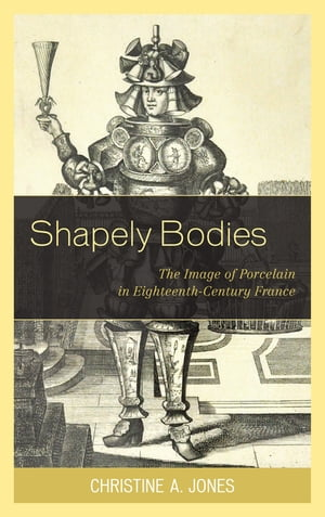 Shapely Bodies The Image of Porcelain in Eighteenth-Century France