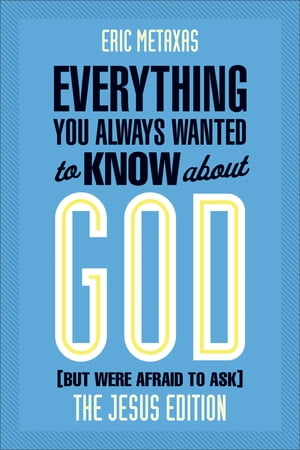 Everything You Always Wanted to Know about God (But Were Afraid to Ask) The Jesus Edition