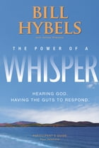 The Power of a Whisper Participant's Guide: Hearing God, Having the Guts to Respond by Bill Hybels