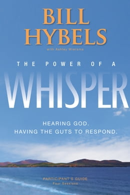 Book The Power of a Whisper Participant's Guide: Hearing God, Having the Guts to Respond by Bill Hybels