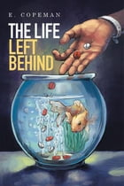 The Life Left Behind by E. Copeman