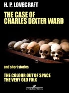 The Case of Charles Dexter Ward and Other Stories by H. P. Lovecraft